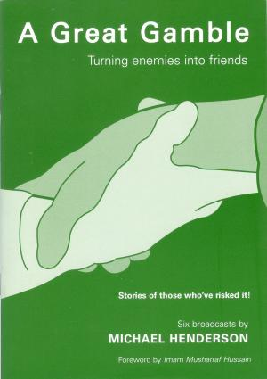 A Great Gamble - Turning Enemies into Friends, by Michael Henderson